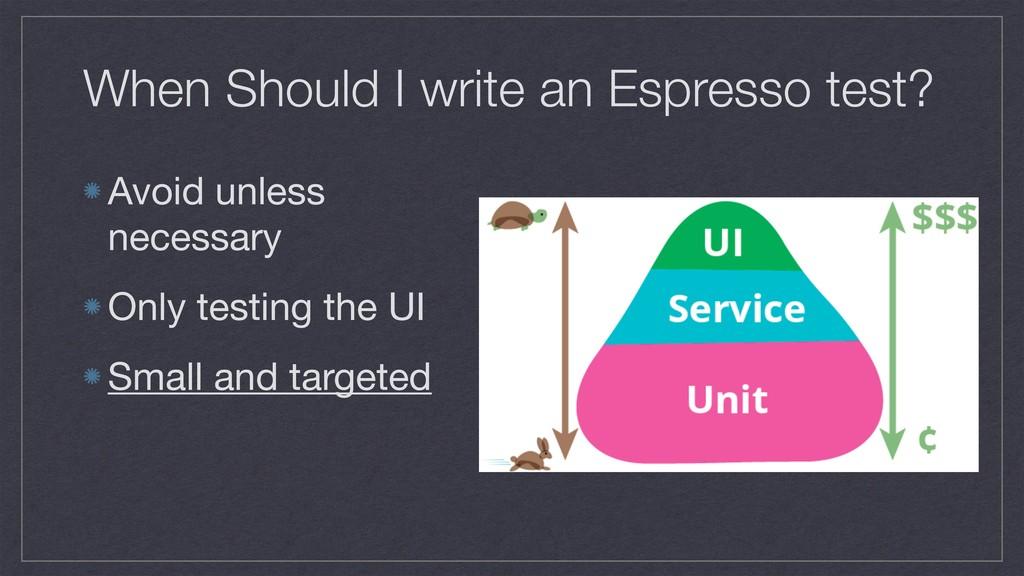 When Should I write an Espresso test? Avoid unl...