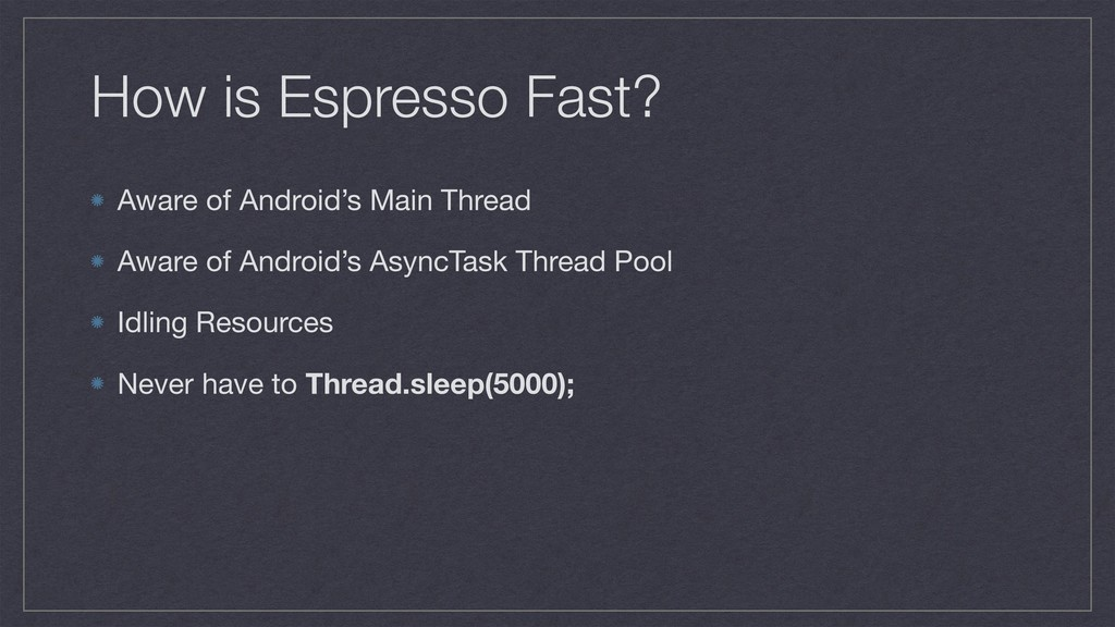 How is Espresso Fast? Aware of Android's Main T...