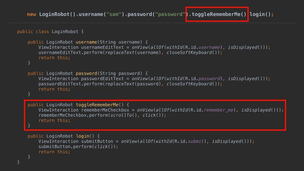 "new LoginRobot().username(""sam"").password(""pass..."