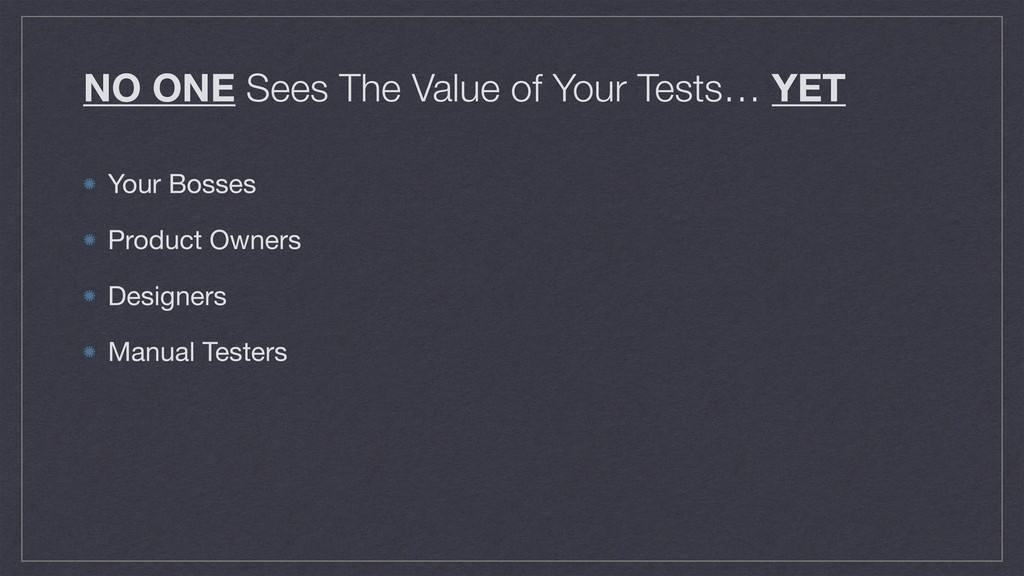 NO ONE Sees The Value of Your Tests… YET Your B...