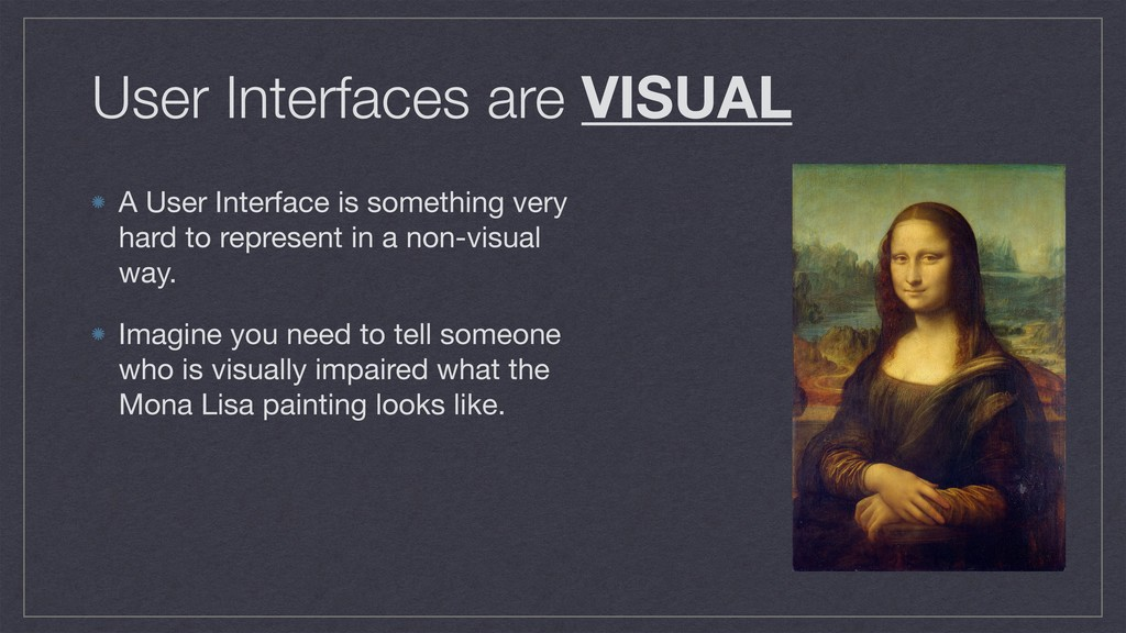 User Interfaces are VISUAL A User Interface is ...