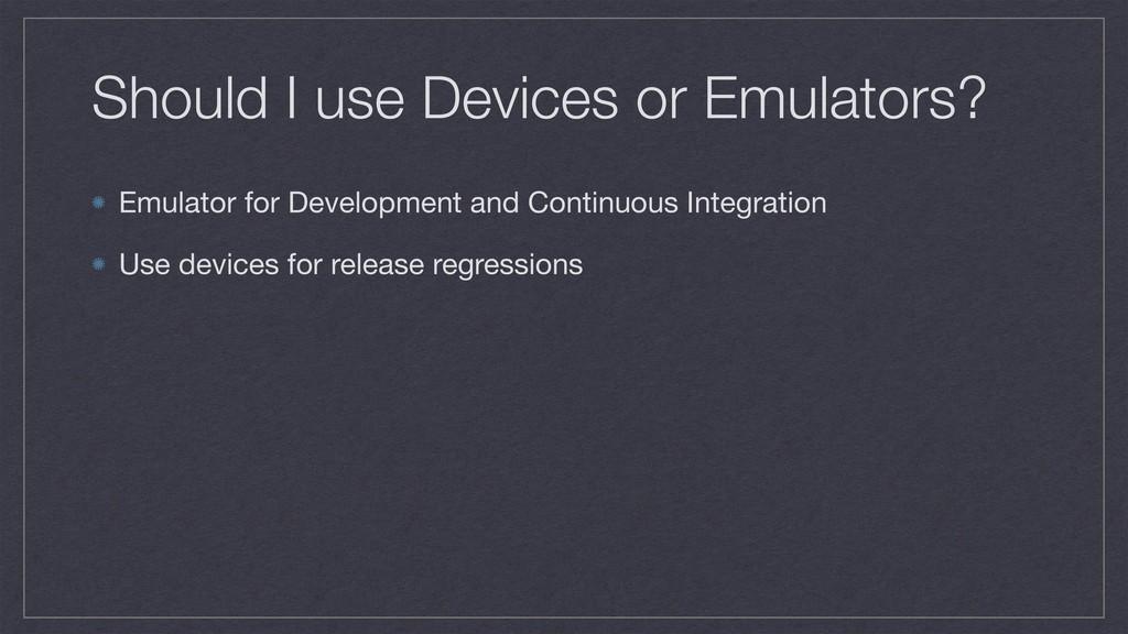 Should I use Devices or Emulators? Emulator for...