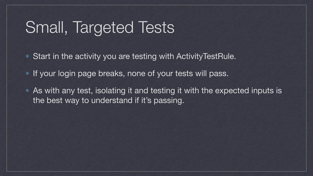 Small, Targeted Tests Start in the activity you...