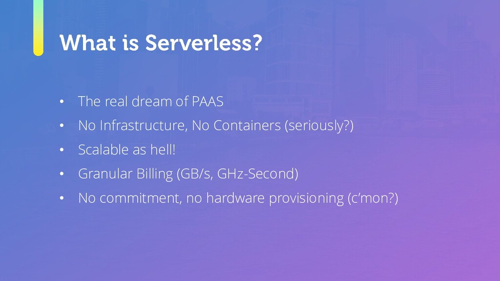 • The real dream of PAAS • No Infrastructure, N...