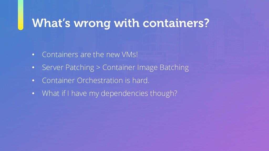 • Containers are the new VMs! • Server Patching...
