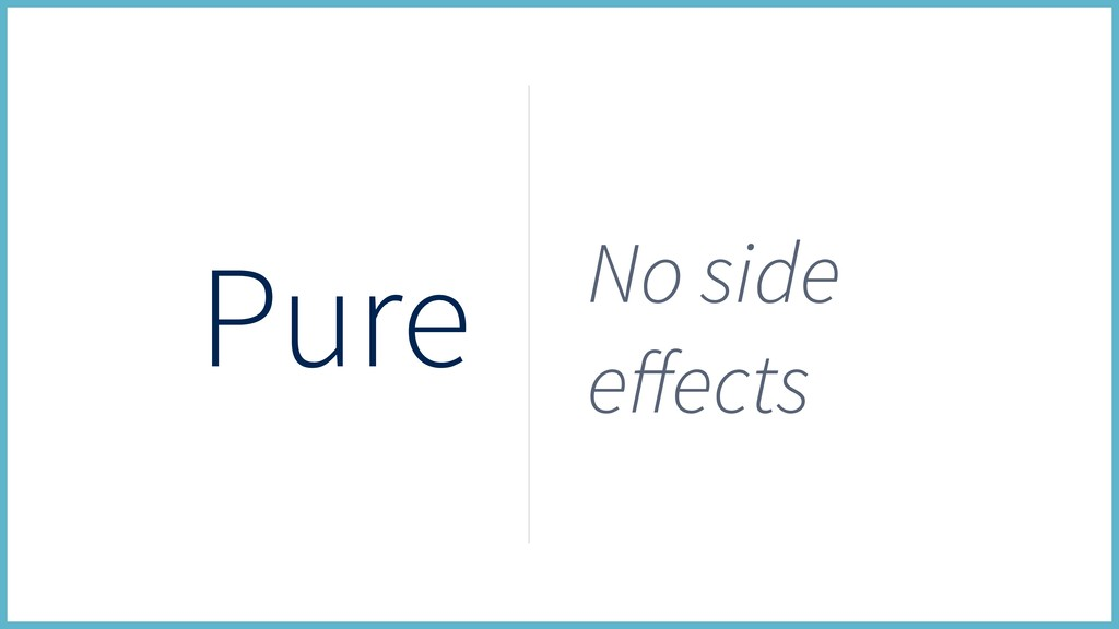 Pure No side effects