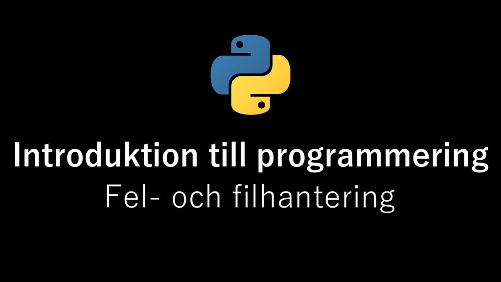 Introduktion till programmering Fel- och filhan...