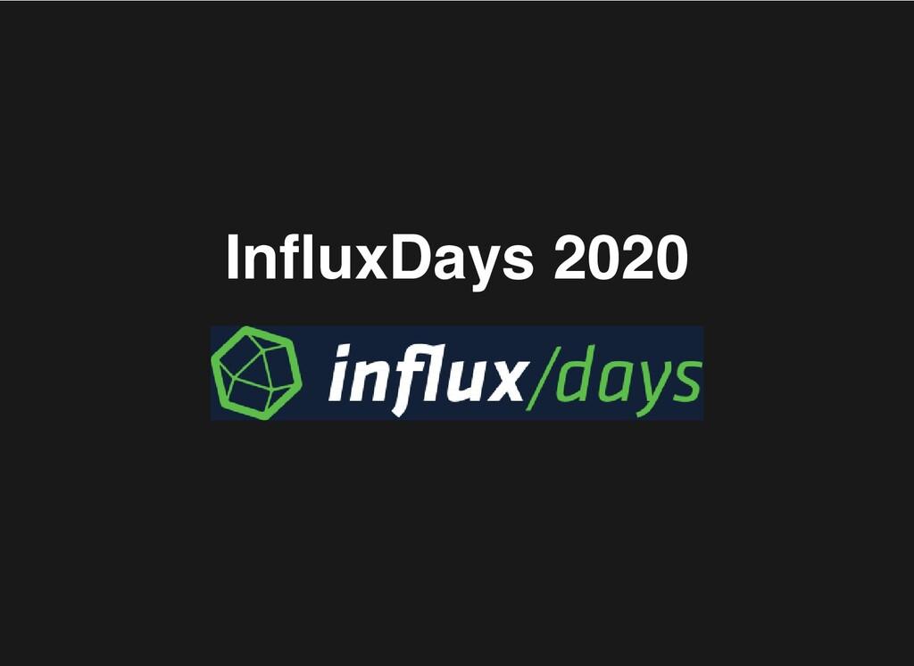 InfluxDays 2020 InfluxDays 2020