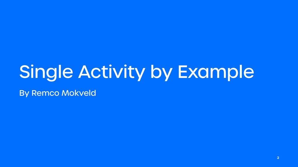 Single Activity by Example By Remco Mokveld 2