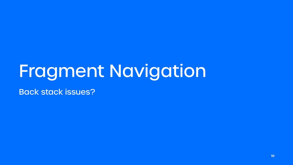 Fragment Navigation Back stack issues? 10