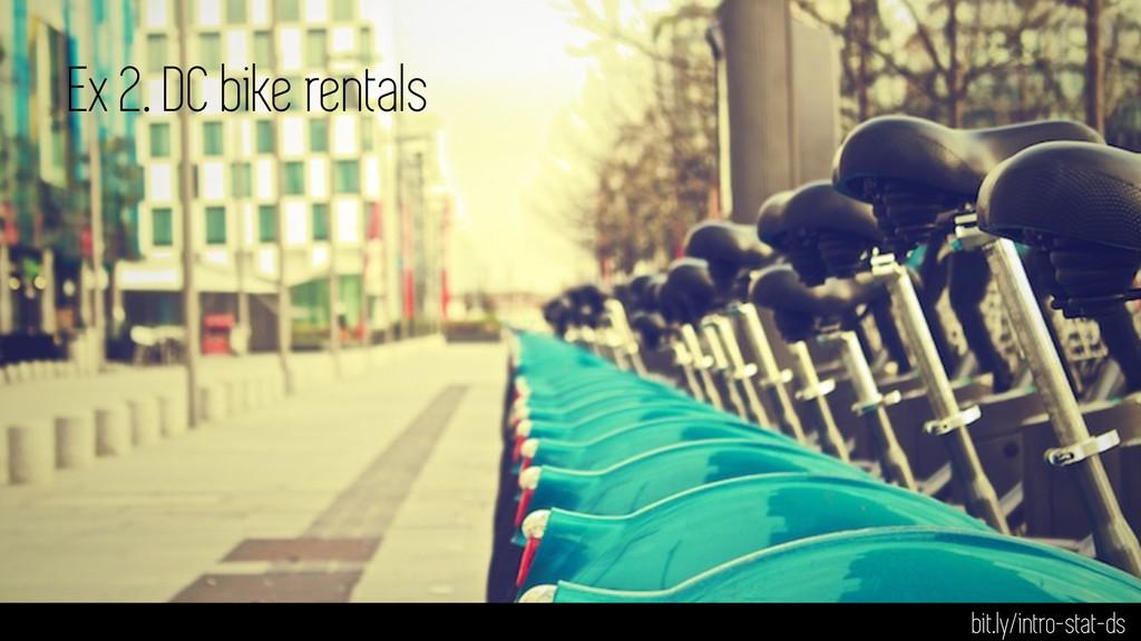 Ex 2. DC bike rentals bit.ly/intro-stat-ds