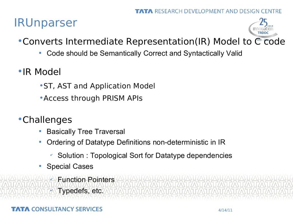 4/14/11 IRUnparser •Converts Intermediate Repre...