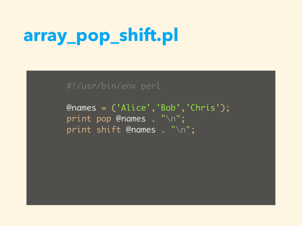 array_pop_shift.pl #!/usr/bin/env perl @names =...