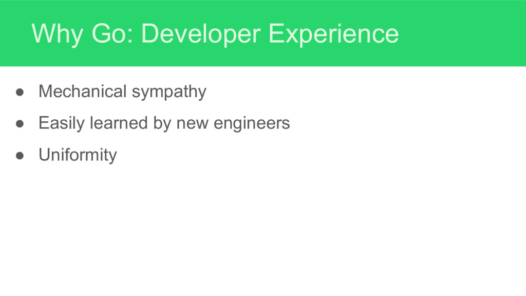 Why Go: Developer Experience ● Mechanical sympa...