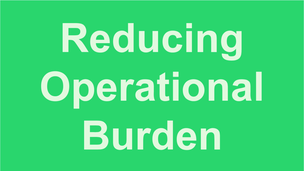 Reducing Operational Burden