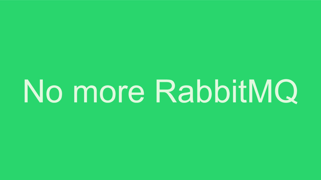 No more RabbitMQ