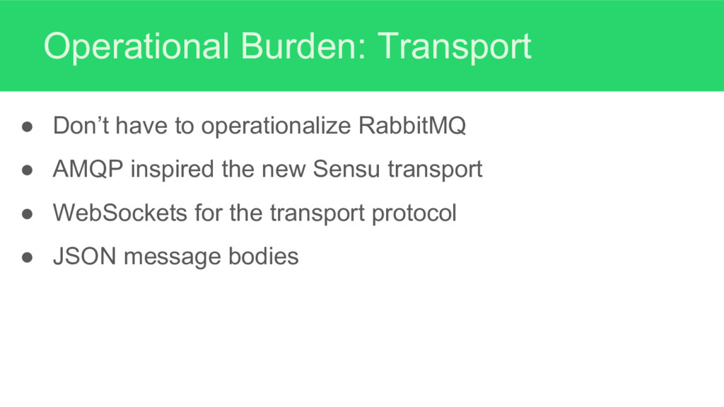 Operational Burden: Transport ● Don't have to o...