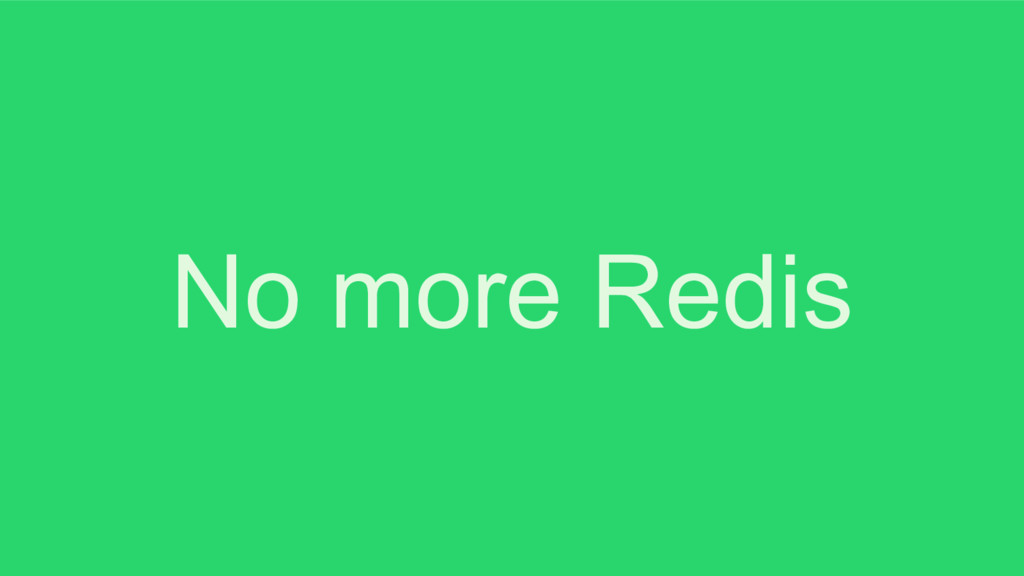 No more Redis