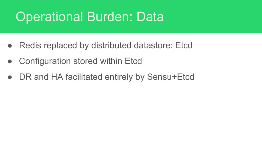 Operational Burden: Data ● Redis replaced by di...