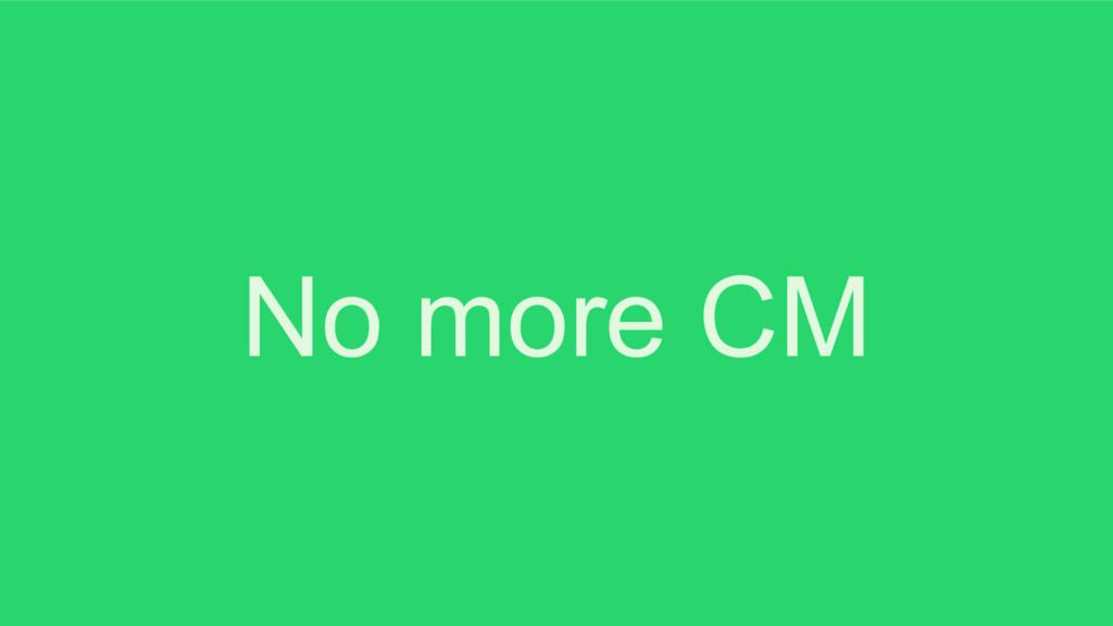 No more CM