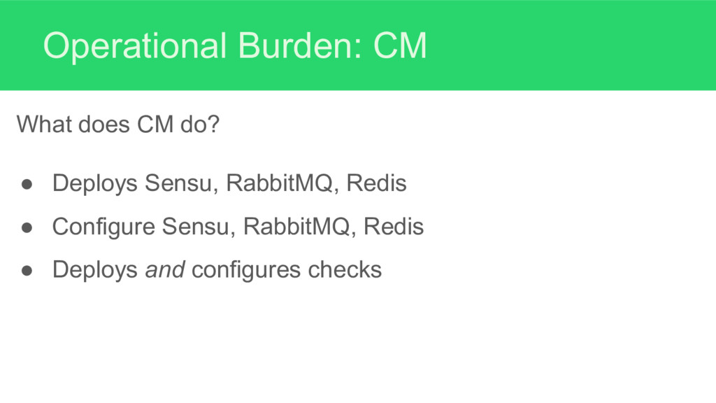Operational Burden: CM What does CM do? ● Deplo...