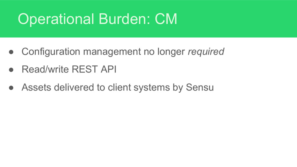 Operational Burden: CM ● Configuration manageme...