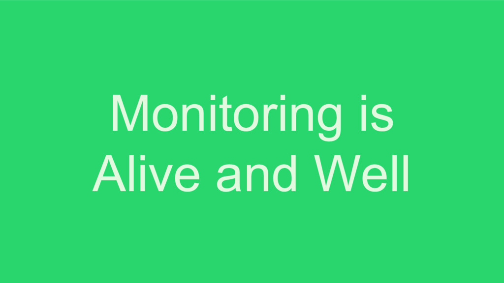 Monitoring is Alive and Well