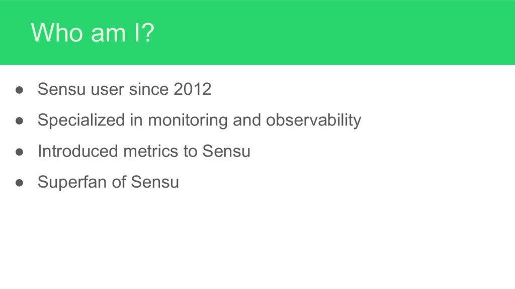 Who am I? ● Sensu user since 2012 ● Specialized...