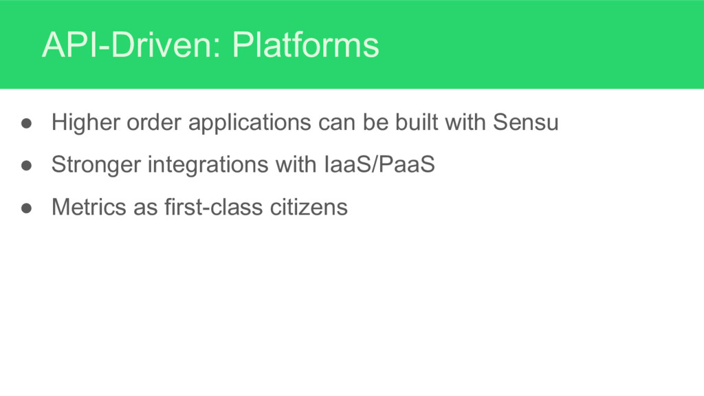 API-Driven: Platforms ● Higher order applicatio...