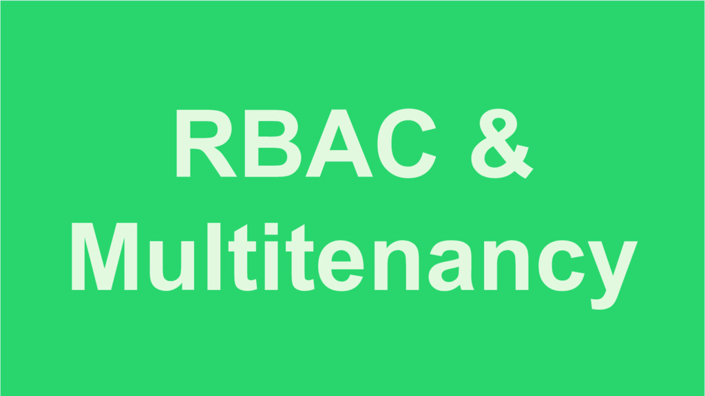 RBAC & Multitenancy