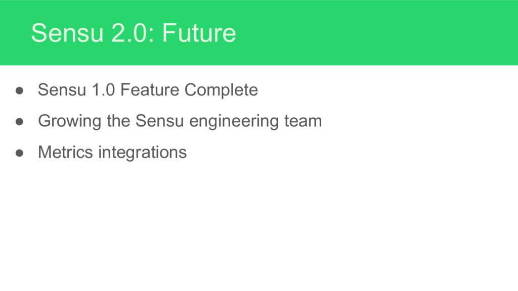 Sensu 2.0: Future ● Sensu 1.0 Feature Complete ...