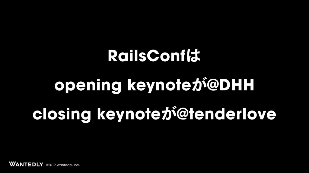 ©2019 Wantedly, Inc. RailsConf͸ opening keynot...