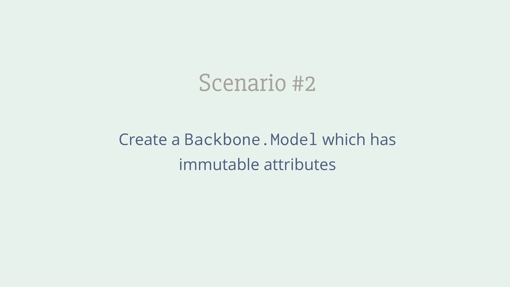 Scenario #2 Create a Backbone.Model which has i...