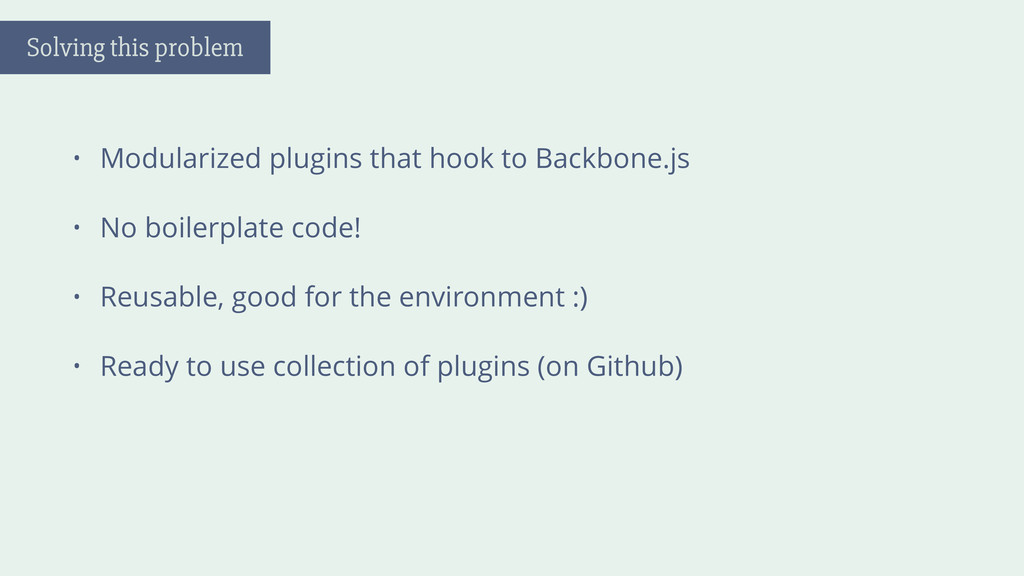 • Modularized plugins that hook to Backbone.js ...