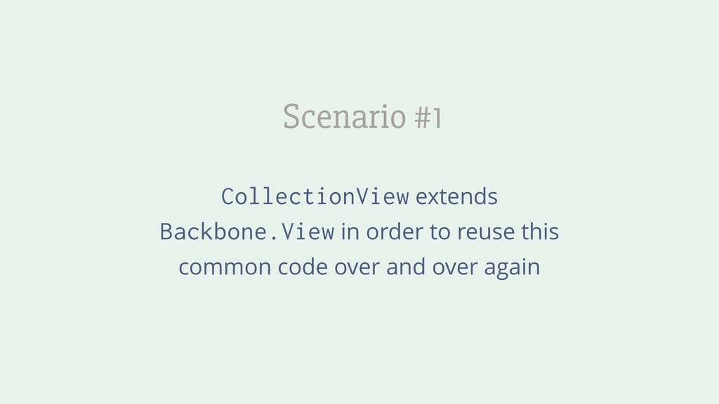 Scenario #1 CollectionView extends Backbone.Vie...
