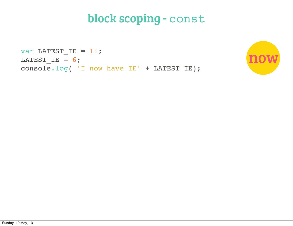 block scoping - const now var LATEST_IE = 11; L...