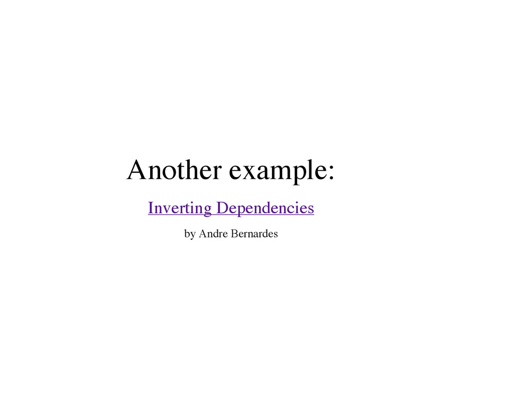 Another example: Inverting Dependencies by Andr...