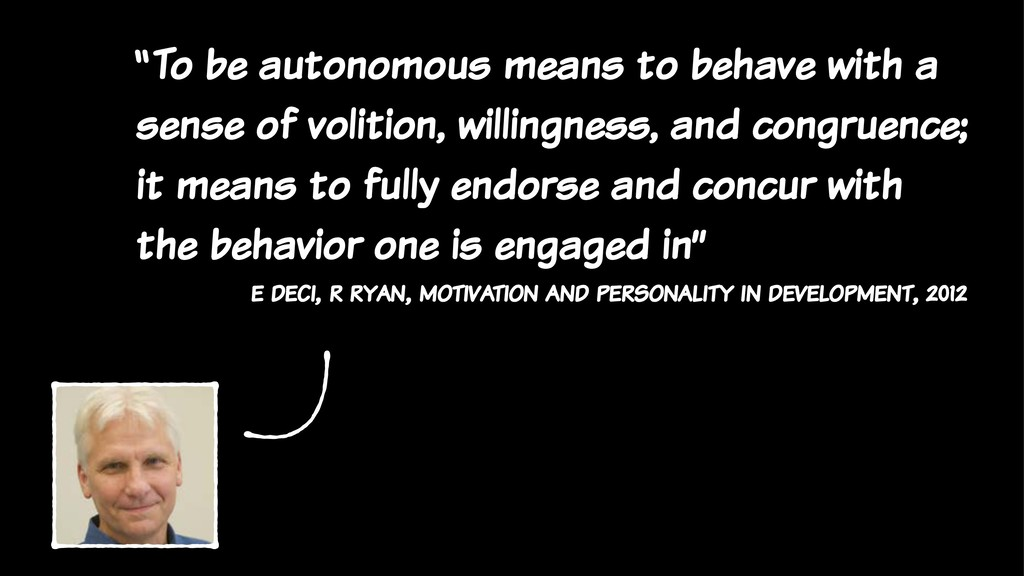 """To be autonomous means to behave with a sense ..."