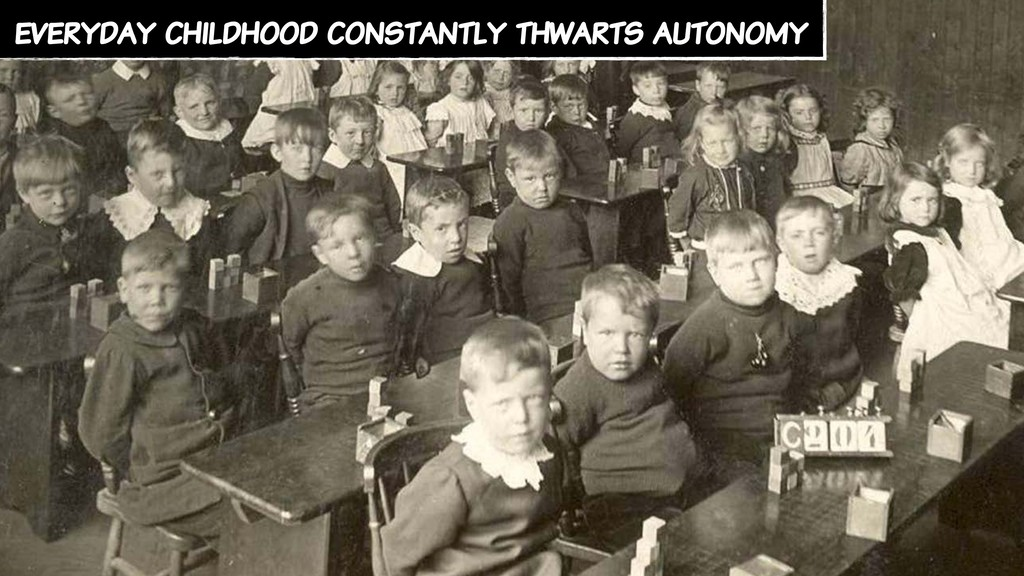 everyday childhood constantly thwarts autonomy