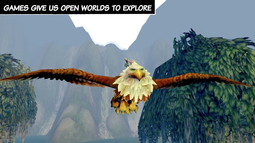 games give us open worlds to explore