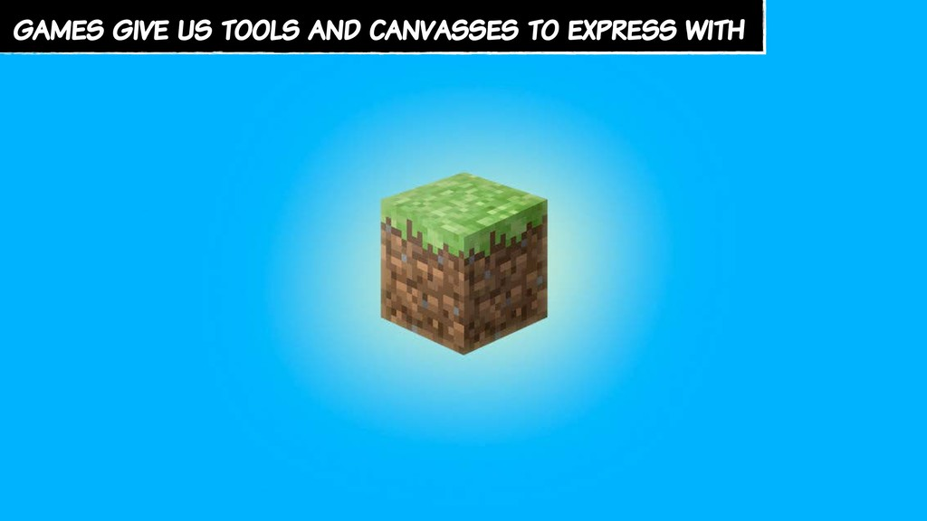 games give us tools and canvasses to express wi...