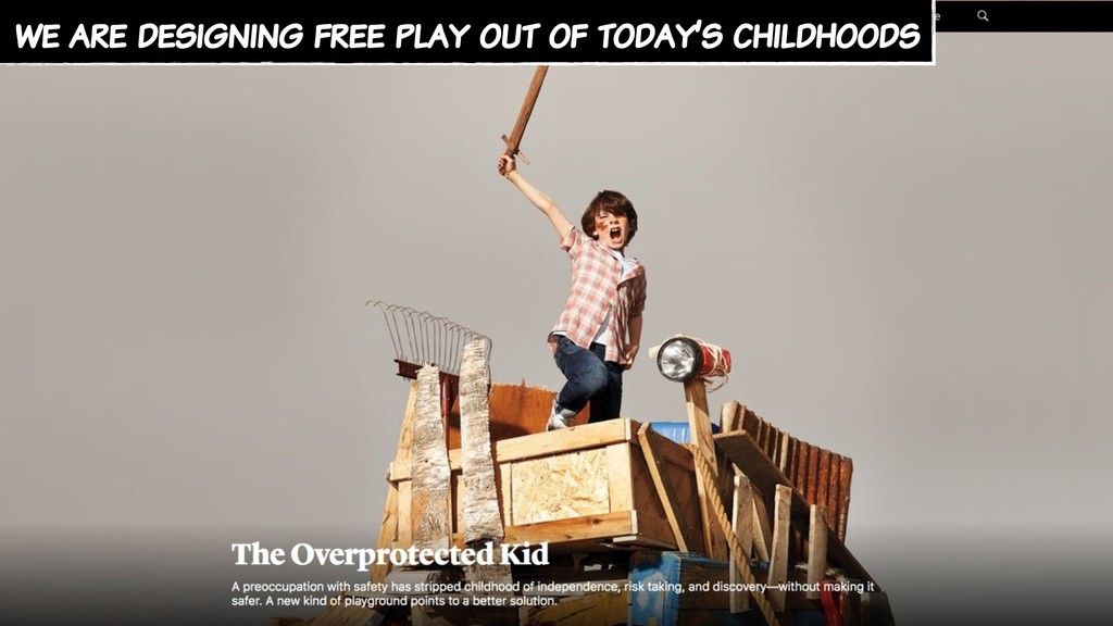 we are designing free play out of today's child...