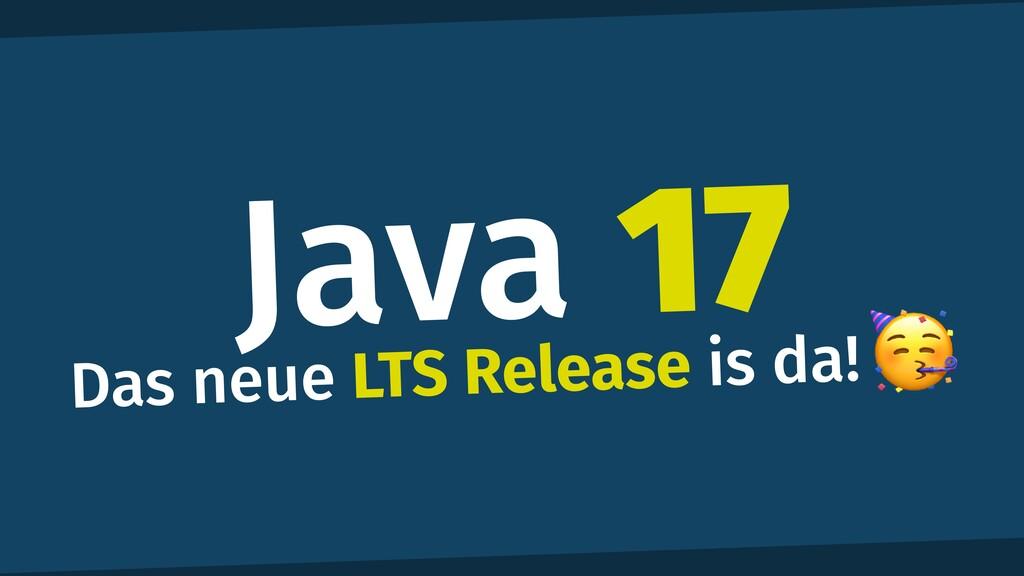 Java 17 Das neue LTS Release is da!