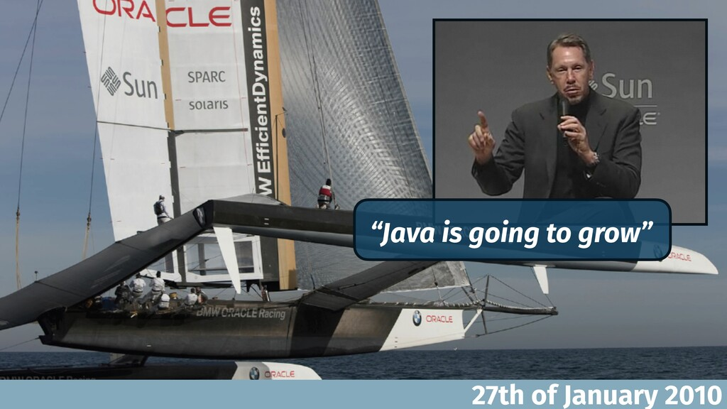 """27th of January 2010 """"Java is going to grow"""""""