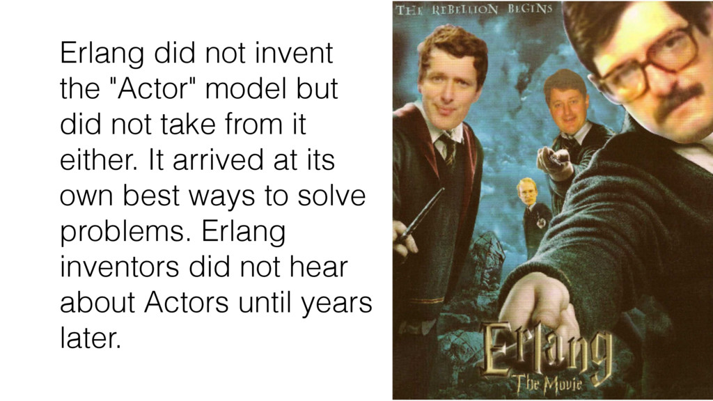 "Erlang did not invent the ""Actor"" model but did..."