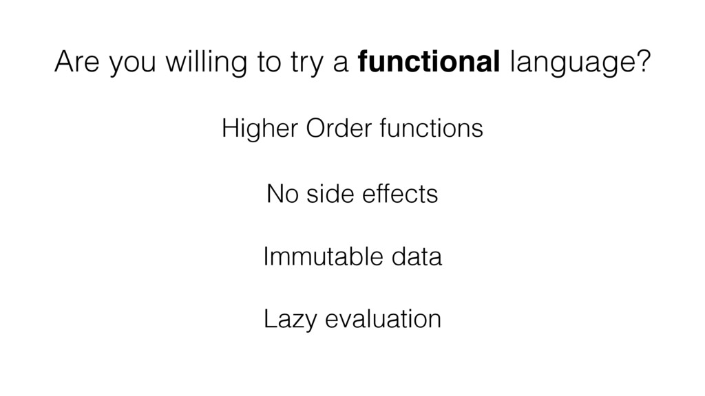 Are you willing to try a functional language? H...