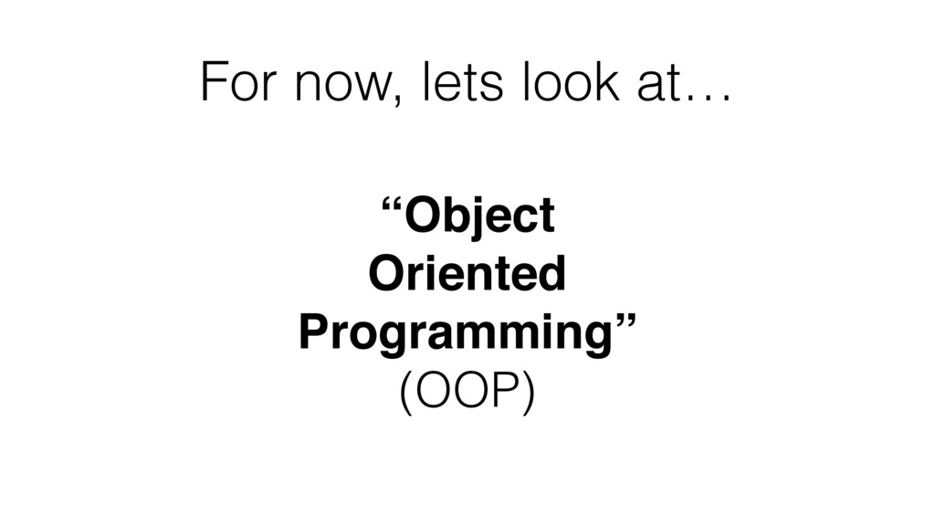 "For now, lets look at… ""Object Oriented Program..."