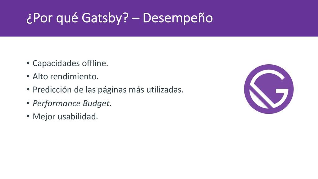 ¿Por qué Gatsby? – Desempeño • Capacidades offl...
