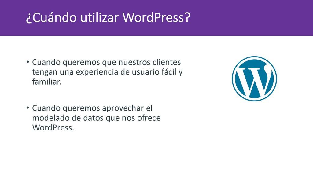 ¿Cuándo utilizar WordPress? • Cuando queremos q...