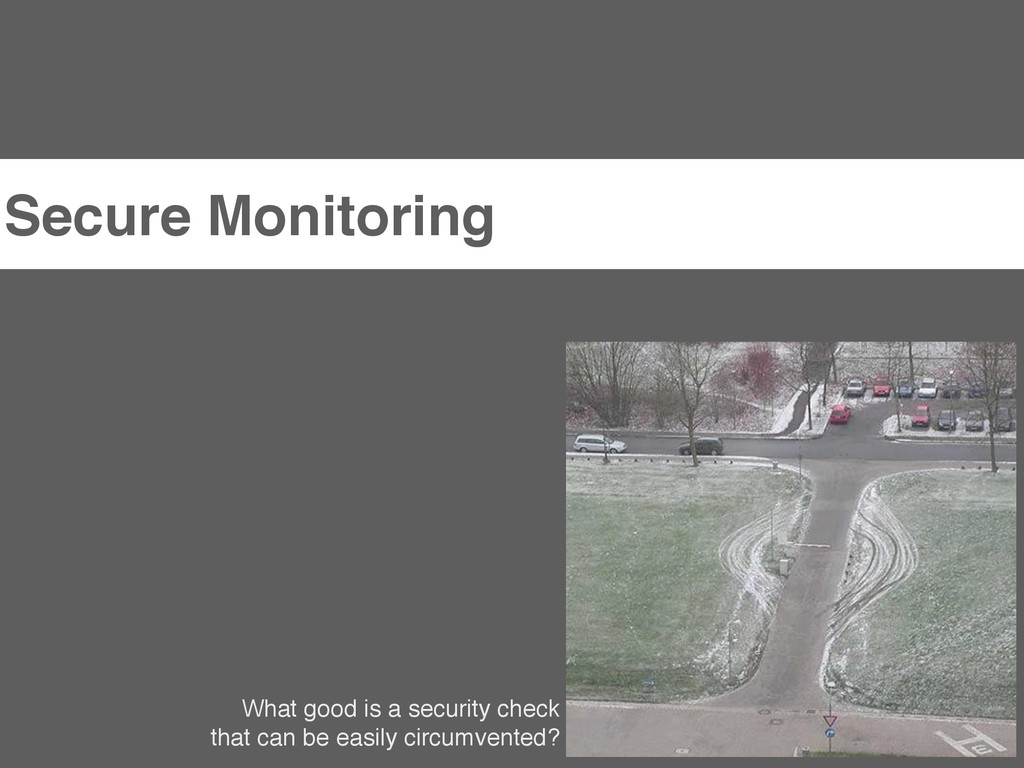 Secure Monitoring What good is a security check...